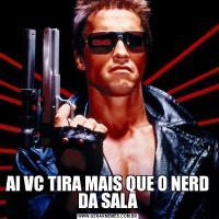 AI VC TIRA MAIS QUE O NERD DA SALA