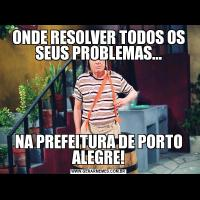 ONDE RESOLVER TODOS OS SEUS PROBLEMAS...NA PREFEITURA DE PORTO ALEGRE!