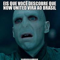 EIS QUE VOCÊ DESCOBRE QUE NOW UNITED VIRÁ AO BRASIL