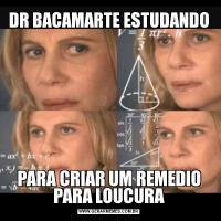 DR BACAMARTE ESTUDANDOPARA CRIAR UM REMEDIO PARA LOUCURA