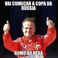VAI COMEÇAR A COPA DA RÚSSIARUMO AO HEXA