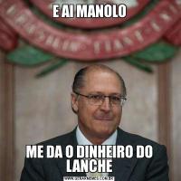 E AI MANOLOME DA O DINHEIRO DO LANCHE