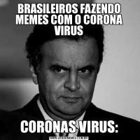BRASILEIROS FAZENDO MEMES COM O CORONA VIRUSCORONAS VIRUS: