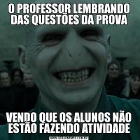 O PROFESSOR LEMBRANDO DAS QUESTÕES DA PROVAVENDO QUE OS ALUNOS NÃO ESTÃO FAZENDO ATIVIDADE