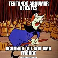 TENTANDO ARRUMAR CLIENTESACHANDO QUE SOU UMA FRAUDE
