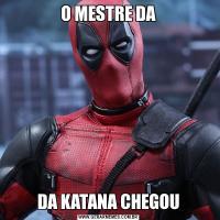 O MESTRE DADA KATANA CHEGOU