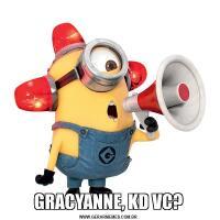 GRACYANNE, KD VC?