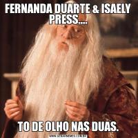 FERNANDA DUARTE & ISAELY PRESS....TO DE OLHO NAS DUAS.