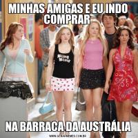 MINHAS AMIGAS E EU INDO COMPRAR NA BARRACA DA AUSTRÁLIA