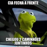 CIA FECHA A FRENTECHEGOU 2 CAMINHÕES JUNTINHOS