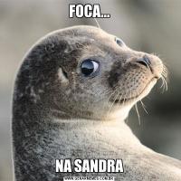 FOCA...NA SANDRA