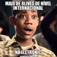 MAIS DE 8LIVES DE NÍVEL INTERNACIONALNA ELETRONIC