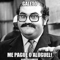 GALETOME PAGUE O ALUGUEL!