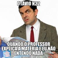 OTÁVIO N22QUANDO O PROFESSOR EXPLICA A MATÉRIA E EU NÃO ENTENDO NADA