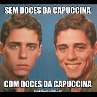 SEM DOCES DA CAPUCCINACOM DOCES DA CAPUCCINA