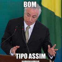 BOM TIPO ASSIM