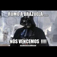 RUMO A BRAZUELA .....NÓS VENCEMOS  !!!!