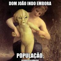 DOM JOÃO INDO EMBORAPOPULAÇÃO: