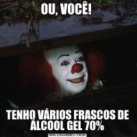 OU, VOCÊ! TENHO VÁRIOS FRASCOS DE ÁLCOOL GEL 70%