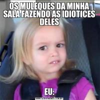 OS MULEQUES DA MINHA SALA FAZENDO AS IDIOTICES DELESEU: