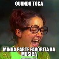 QUANDO TOCAMINHA PARTE FAVORITA DA MUSICA