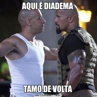 AQUI É DIADEMATAMO DE VOLTA