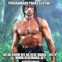 PROGRAMADO PARA ESCUTAR ...NO AR SHOW BIS NA REDE MANIA - 105.9 - WWW.REDEMANIA.NET