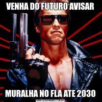 VENHA DO FUTURO AVISARMURALHA NO FLA ATE 2030
