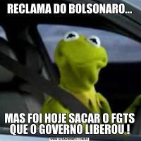 RECLAMA DO BOLSONARO...MAS FOI HOJE SACAR O FGTS QUE O GOVERNO LIBEROU !