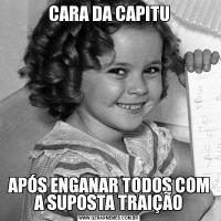 CARA DA CAPITUAPÓS ENGANAR TODOS COM A SUPOSTA TRAIÇÃO