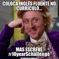 COLOCA INGLÊS FLUENTE NO CURRÍCULO...MAS ESCREVE #10yearSchallenge