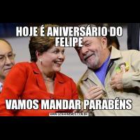 HOJE É ANIVERSÁRIO DO FELIPEVAMOS MANDAR PARABÉNS
