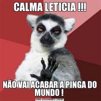 CALMA LETICIA !!!NÃO VAI ACABAR A PINGA DO MUNDO !