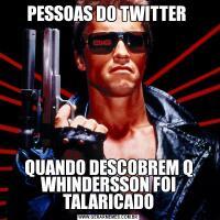 PESSOAS DO TWITTER  QUANDO DESCOBREM Q WHINDERSSON FOI TALARICADO