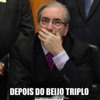 DEPOIS DO BEIJO TRIPLO
