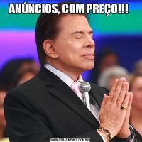 ANÚNCIOS, COM PREÇO!!!