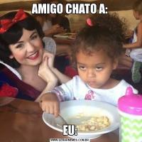 AMIGO CHATO A:EU: