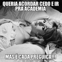 QUERIA ACORDAR CEDO E IR PRA ACADEMIAMAS É CADA PREGUIÇA!!!