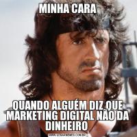 MINHA CARAQUANDO ALGUÉM DIZ QUE MARKETING DIGITAL NÃO DA DINHEIRO