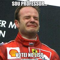 SOU PROFESSOR...VOTEI NO LISO