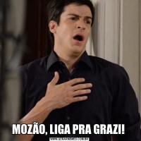 MOZÃO, LIGA PRA GRAZI!