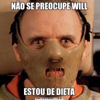 NÃO SE PREOCUPE WILLESTOU DE DIETA