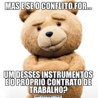 MAS E SE O CONFLITO FOR...UM DESSES INSTRUMENTOS E O PRÓPRIO CONTRATO DE TRABALHO?