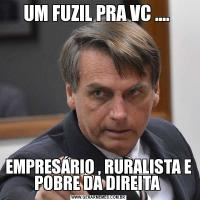 UM FUZIL PRA VC .... EMPRESÁRIO , RURALISTA E POBRE DA DIREITA
