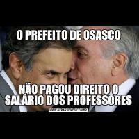 O PREFEITO DE OSASCONÃO PAGOU DIREITO O SALÁRIO DOS PROFESSORES