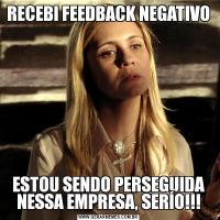 RECEBI FEEDBACK NEGATIVOESTOU SENDO PERSEGUIDA NESSA EMPRESA, SERÍO!!!