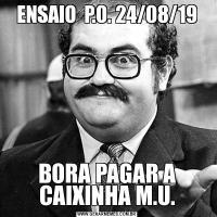 ENSAIO  P.O. 24/08/19BORA PAGAR A CAIXINHA M.U.