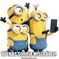 APENAS SORRIA MISERÁVEL!