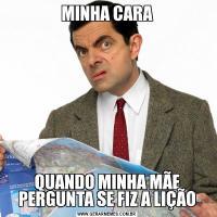 MINHA CARAQUANDO MINHA MÃE PERGUNTA SE FIZ A LIÇÃO
