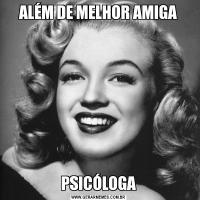 ALÉM DE MELHOR AMIGAPSICÓLOGA